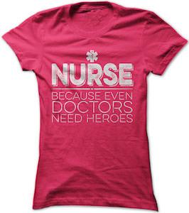 Nurse Because Doctors Need Heroes T-Shirt