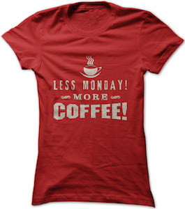 Less Monday More Coffee! T-Shirt