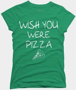 Wish You Where Pizza T-Shirt