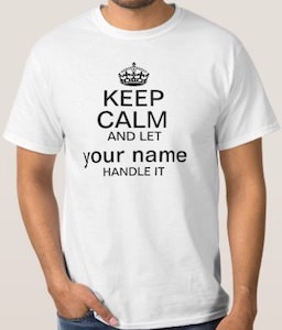 Keep Calm And Let <your name> Handle It T-Shirt