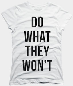 Do What They Won't T-Shirt