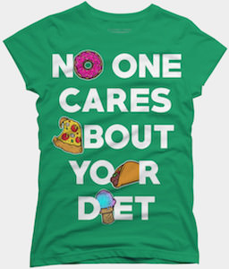 No One Cares About Your Diet T-Shirt