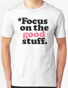 Focus On The Good Stuff T-Shirt
