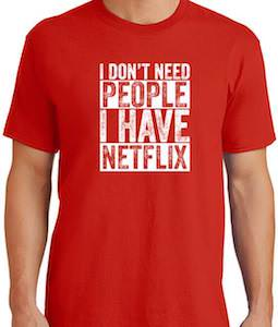 I Don't Need People I Have Netflix T-Shirt