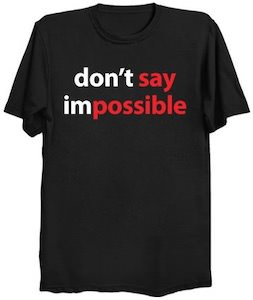 Don't Say Impossible T-Shirt