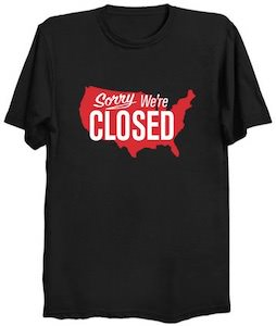 America Sorry We're Closed T-Shirt