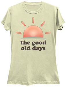 The Good Old Days T-Shirt