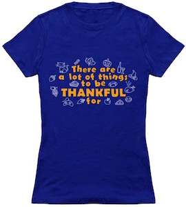 There Is A Lot To Be Thankful For T-Shirt
