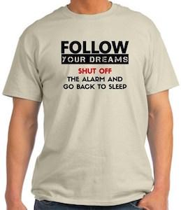 Follow Your Dreams Go Back To Sleep T-Shirt