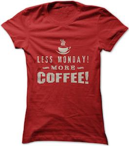 Less Monday More Coffee! T-Shirt