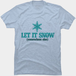 Let It Snow (Somewhere Else) T-Shirt