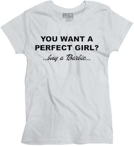 You Want A Perfect Girl? Buy A Barbie T-Shirt