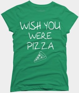 Wish You Where Pizza T-Shirt