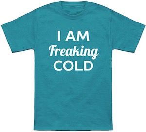 I Am Freaking Cold T-Shirt