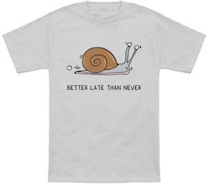 Snail Better Late Than Never T-Shirt