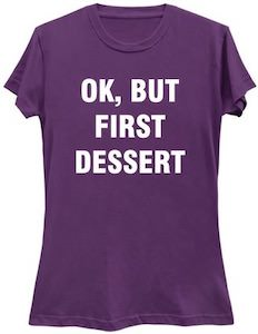 OK But First Dessert T-Shirt
