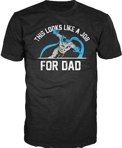Batman This Looks Like A Job For Dad T-Shirt