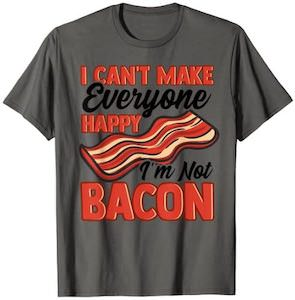I Can't Make Everyone Happy I'm Not Bacon T-Shirt