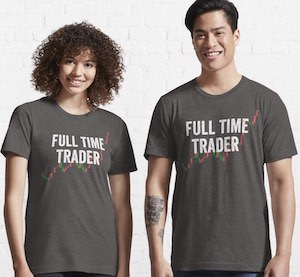 Full Time Trader T-Shirt
