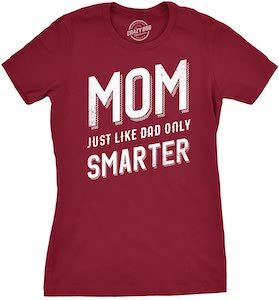 Mom Just Like Dad Only Smarter T-Shirt