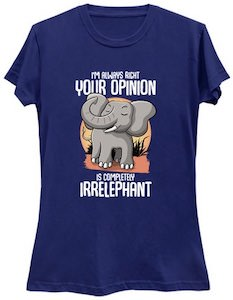 Your Opinion Is Irrelephant T-Shirt