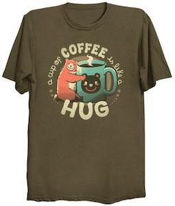 Coffee Is Like A Hug T-Shirt